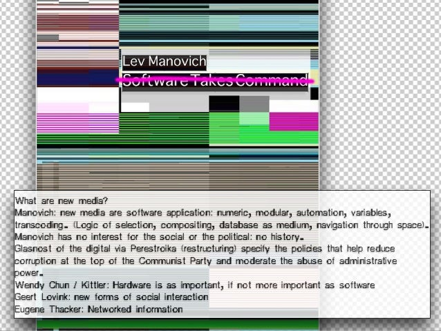 What are new media? Manovich: new media are software application: numeric, modular, automation, variables, transcoding. (L...