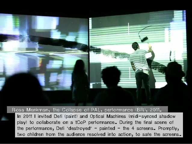 Rosa Menkman, the Collapse of PAL, performance (BR), 2011. In 2011 I invited Defi (paint) and Optical Machines (midi-synce...
