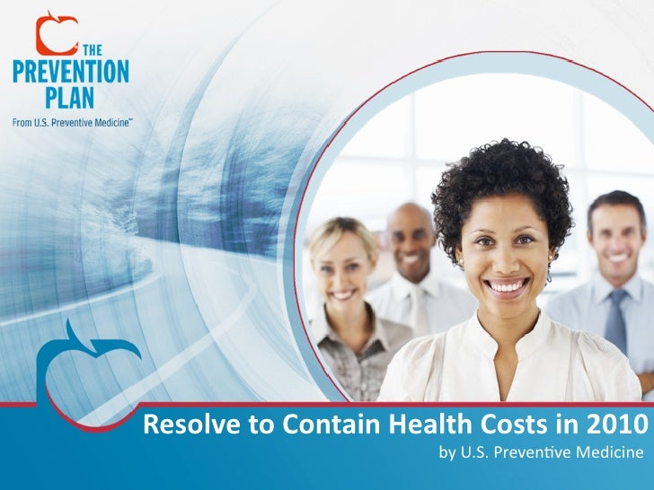 Resolve  to  Contain  Health  Costs  in  2010                                  by  U.S.  Preven,ve  Medi...