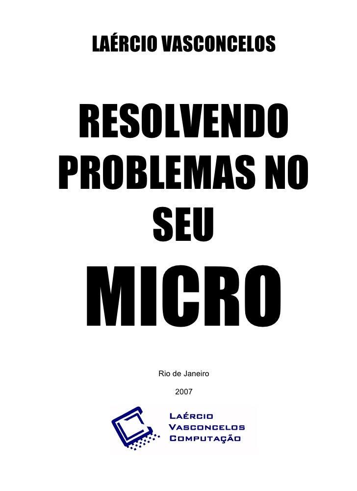 LAÉRCIO VASCONCELOS RESOLVENDOPROBLEMAS NO     SEU MICRO       Rio de Janeiro           2007