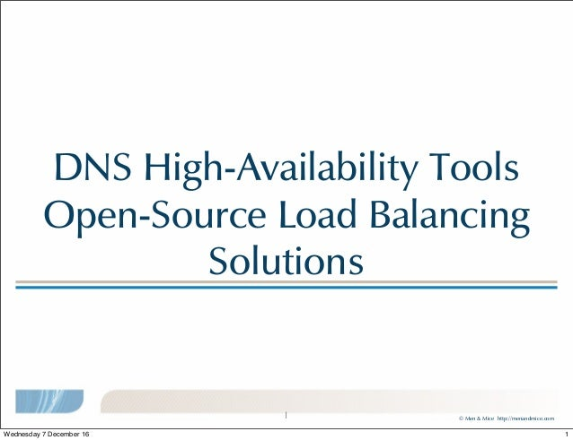 © Men & Mice http://menandmice.com DNS High-Availability Tools Open-Source Load Balancing Solutions 1 1Wednesday 7 Decembe...