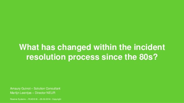 What has changed within the incident resolution process since the 80s? Resolve Systems – PLNOG16 – 29-02-2016 - Copyright ...