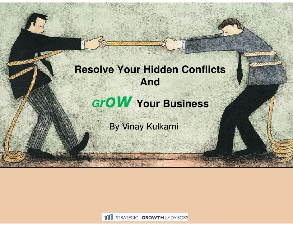 Resolve Your Hidden Conflicts             And     Gr   ow    Your Business          By Vinay Kulkarni