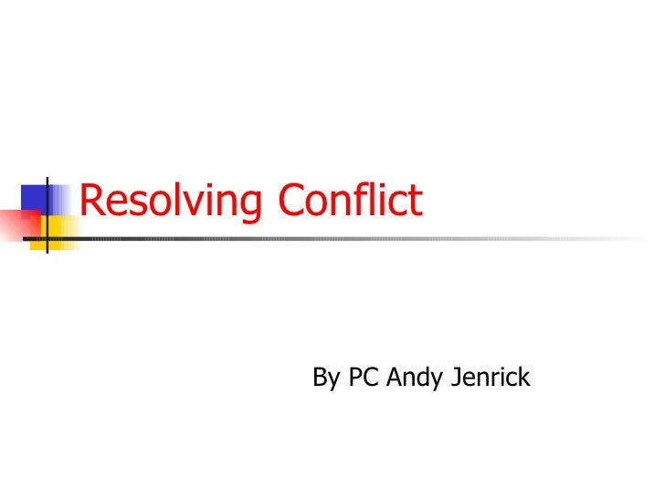 Resolving Conflict By PC Andy Jenrick