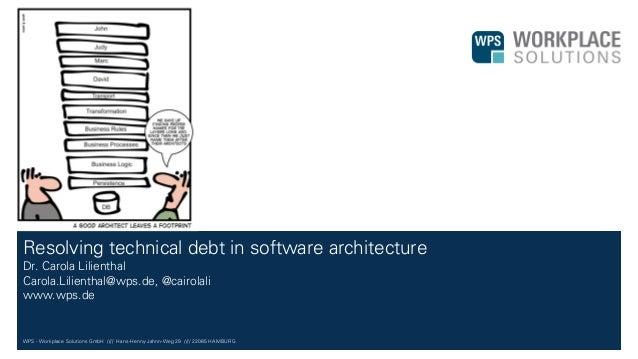 WPS - Workplace Solutions GmbH //// Hans-Henny-Jahnn-Weg 29 //// 22085 HAMBURG Resolving technical debt in software archit...