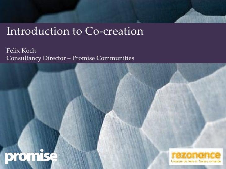 Introduction to Co-creationFelix KochConsultancy Director – Promise Communities