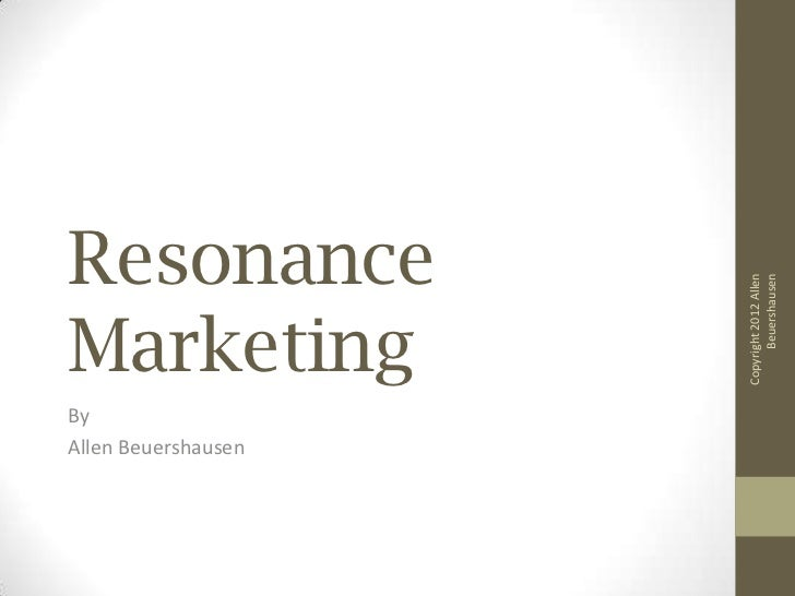 Resonance                           Beuershausen                     Copyright 2012 AllenMarketingByAllen Beuershausen