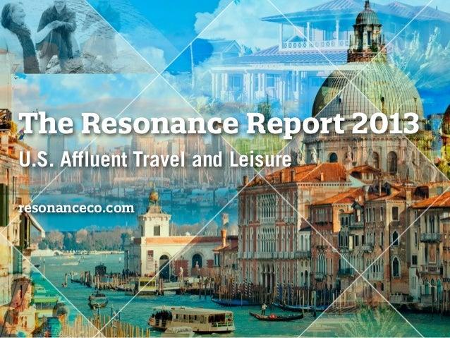 The Resonance Report 2013 U.S. Affluent Travel and Leisure resonanceco.com