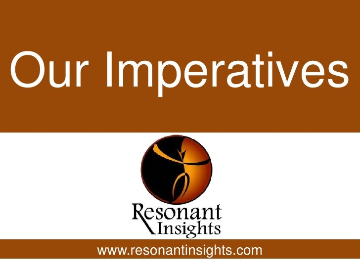 Our Imperatives<br />www.resonantinsights.com<br />