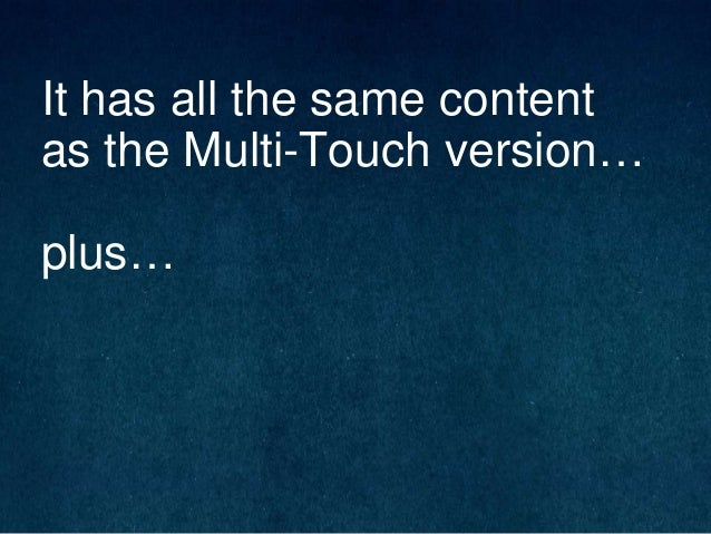 It has all the same content as the Multi-Touch version… plus…