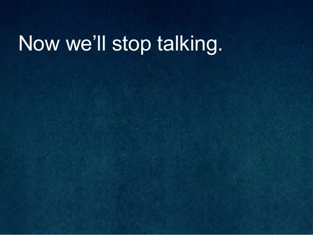 Now we'll stop talking.