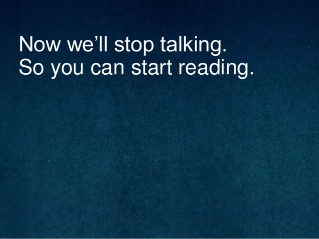 Now we'll stop talking. So you can start reading.