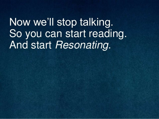 Now we'll stop talking. So you can start reading. And start Resonating.
