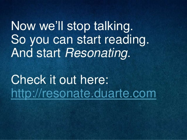 Now we'll stop talking. So you can start reading. And start Resonating.  Check it out here: http://resonate.duarte.com