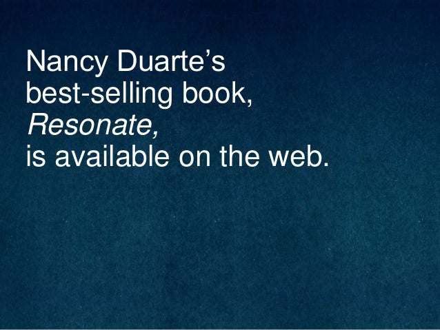 Nancy Duarte's best-selling book, Resonate, is available on the web.
