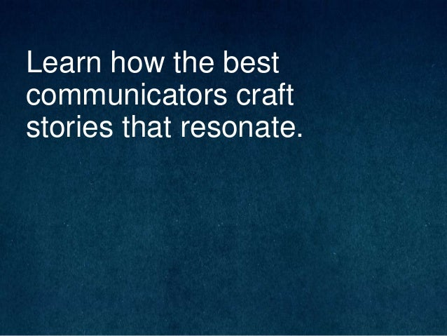 Learn how the best communicators craft stories that resonate.