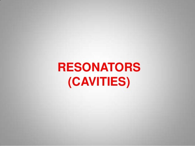 RESONATORS (CAVITIES)