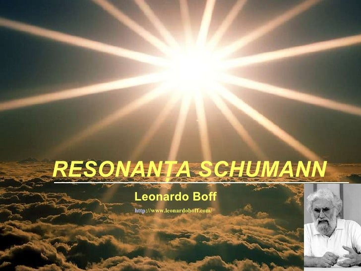 RESONANŢA SCHUMANN     Leonardo Boff     http://www.leonardoboff.com/