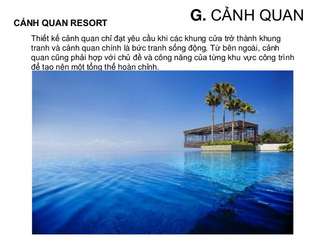 • Vị trí địa lý, cảnh quan thiên nhiên cũng ảnh hưởng tới bố cục tổng thể, hình khối và cách tiếp cận của những khu resort...