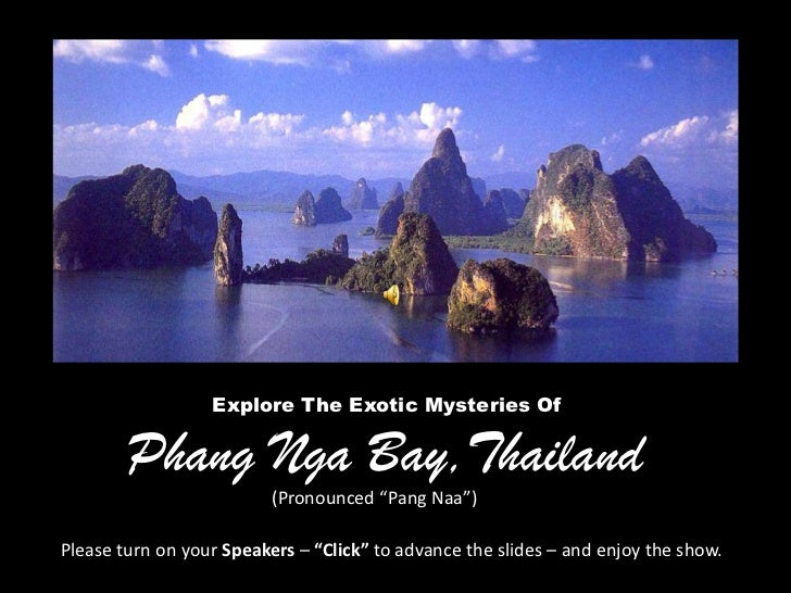 "Explore The Exotic Mysteries Of        Phang Nga Bay,Thailand                          (Pronounced ""Pang Naa"")Please turn ..."