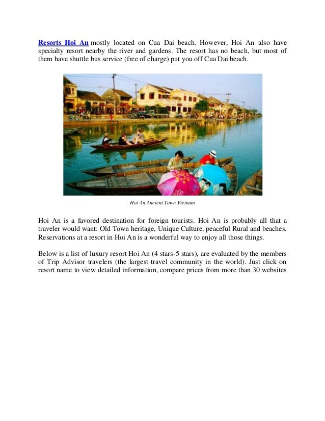 Resorts Hoi An mostly located on Cua Dai beach. However, Hoi An also have specialty resort nearby the river and gardens. T...