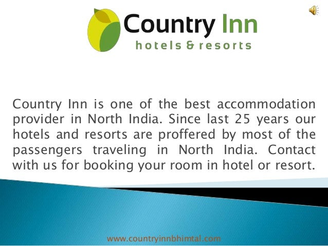 Country Inn is one of the best accommodation  provider in North India. Since last 25 years our  hotels and resorts are pro...