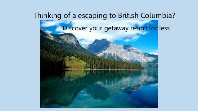 Thinking of a escaping to British Columbia? Discover your getaway resort for less!