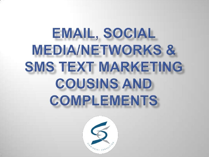 Email, Social Media/Networks & SMS Text Marketing cousins and complements <br />