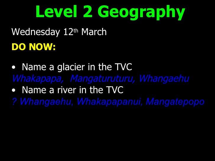 <ul><li>Wednesday 12 th  March </li></ul><ul><li>DO NOW: </li></ul><ul><li>Name a glacier in the TVC </li></ul><ul><li>Wha...