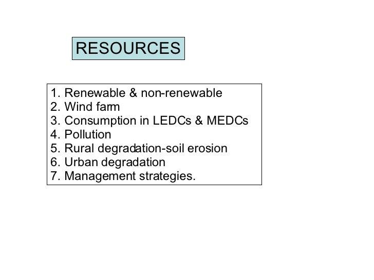 <ul><li>Renewable & non-renewable </li></ul><ul><li>Wind farm </li></ul><ul><li>Consumption in LEDCs & MEDCs </li></ul><ul...