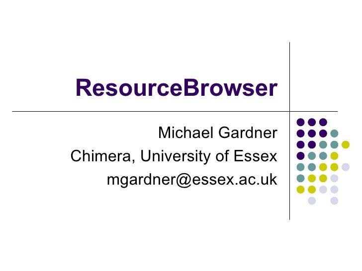 ResourceBrowser Michael Gardner Chimera, University of Essex [email_address]