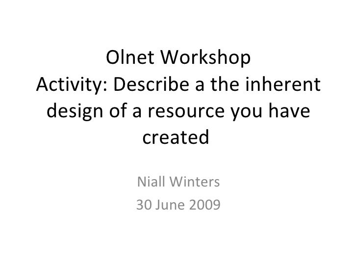 Olnet Workshop Activity: Describe a the inherent  design of a resource you have              created            Niall Wint...