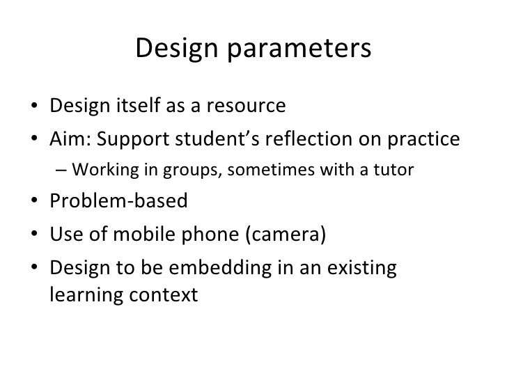 Design parameters • Design itself as a resource • Aim: Support student's reflection on practice   – Working in groups, som...