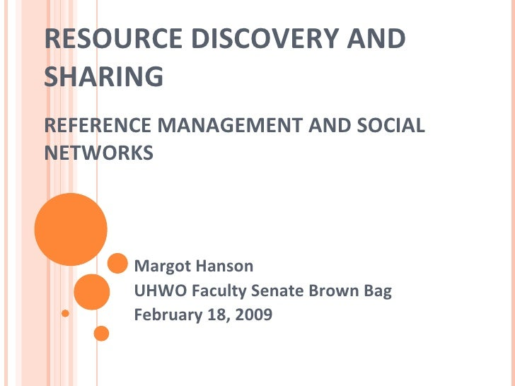 RESOURCE DISCOVERY AND SHARING REFERENCE MANAGEMENT AND SOCIAL NETWORKS Margot Hanson UHWO Faculty Senate Brown Bag Februa...