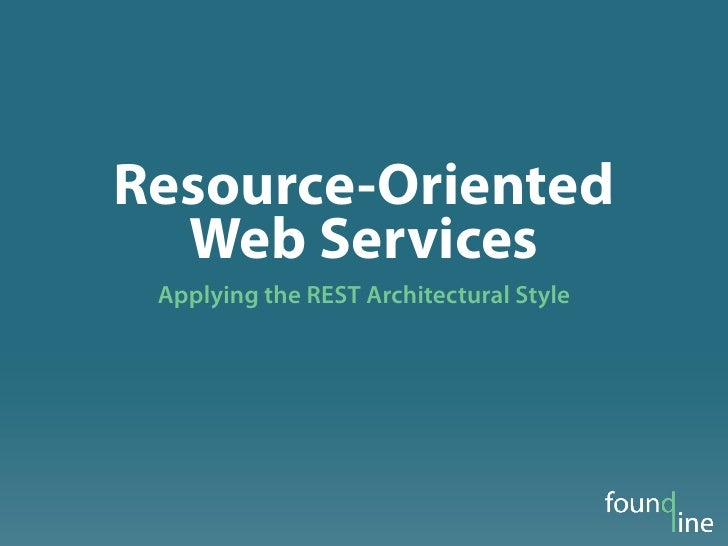Resource-Oriented   Web Services  Applying the REST Architectural Style