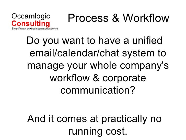 Process & Workflow <ul><li>Do you want to have a unified email/calendar/chat system to manage your whole company's workflo...