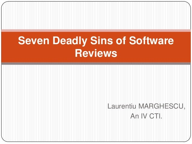Seven Deadly Sins of Software         Reviews                Laurentiu MARGHESCU,                       An IV CTI.