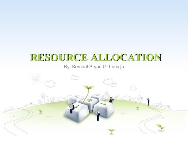 RESOURCE ALLOCATION    By: Kemuel Bryan G. Luciaja