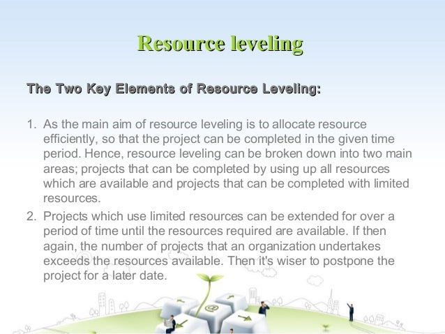 Resource levelingThe Two Key Elements of Resource Leveling:1. As the main aim of resource leveling is to allocate resource...