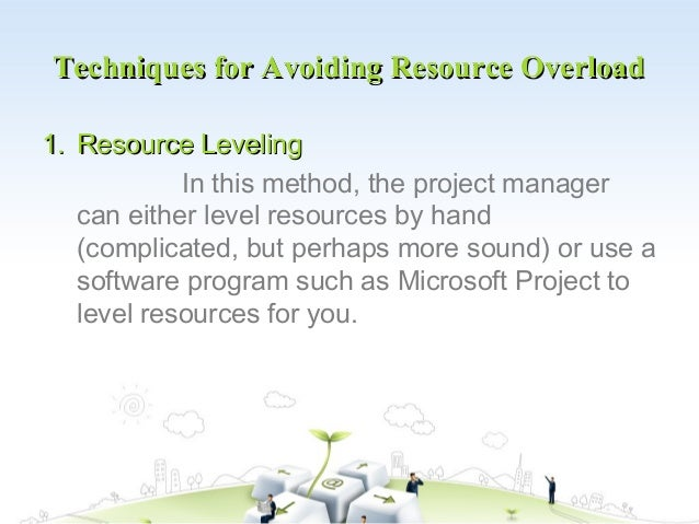 Techniques for Avoiding Resource Overload1. Resource Leveling            In this method, the project manager   can either ...