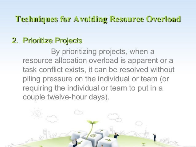 Techniques for Avoiding Resource Overload2. Prioritize Projects             By prioritizing projects, when a   resource al...