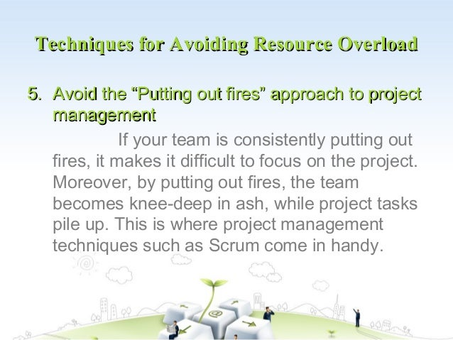 """Techniques for Avoiding Resource Overload5. Avoid the """"Putting out fires"""" approach to project   management              If..."""