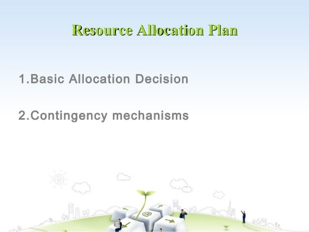 Resource Allocation Plan1.Basic Allocation Decision2.Contingency mechanisms
