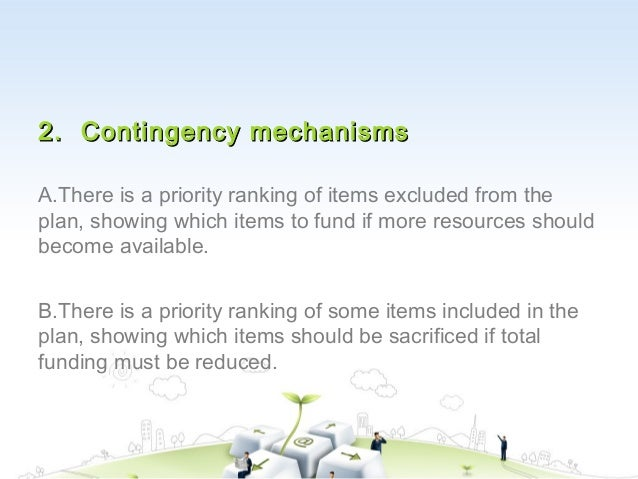 2. Contingency mechanismsA.There is a priority ranking of items excluded from theplan, showing which items to fund if more...