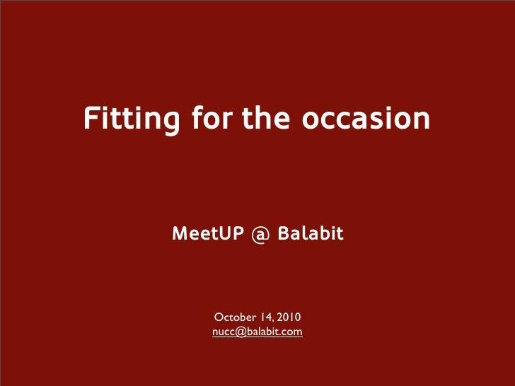 Fitting for the occasion         MeetUP @ Balabit             October 14, 2010          nucc@balabit.com