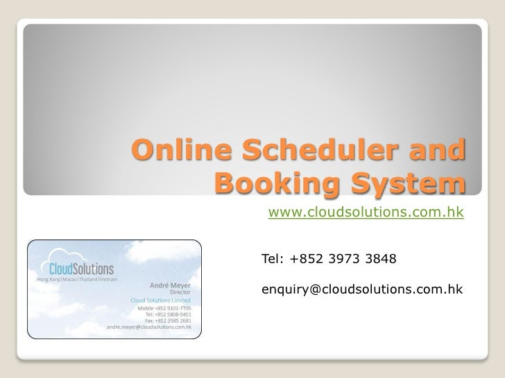 Online Scheduler and      Booking System         www.cloudsolutions.com.hk          Tel: +852 3973 3848         enquiry@cl...