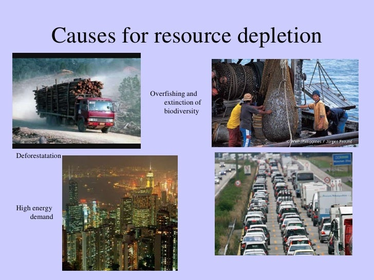 root causes o fenergy and natural resources depletion Ppt on conservation of natural resources we will see the consequences of depletion of natural resources it becomes obvious that the root cause of all these.