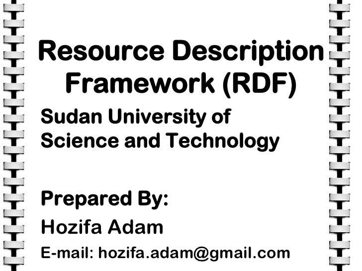 Resource Description Framework (RDF)<br />Sudan University of Science and Technology<br />Prepared By:<br />HozifaAdam<br ...