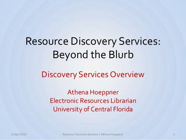 Resource Discovery Services: Beyond the Blurb Discovery Services Overview Athena Hoeppner Electronic Resources Librarian U...