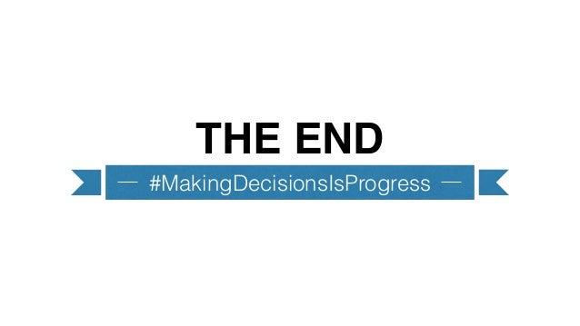 THE END #MakingDecisionsIsProgress